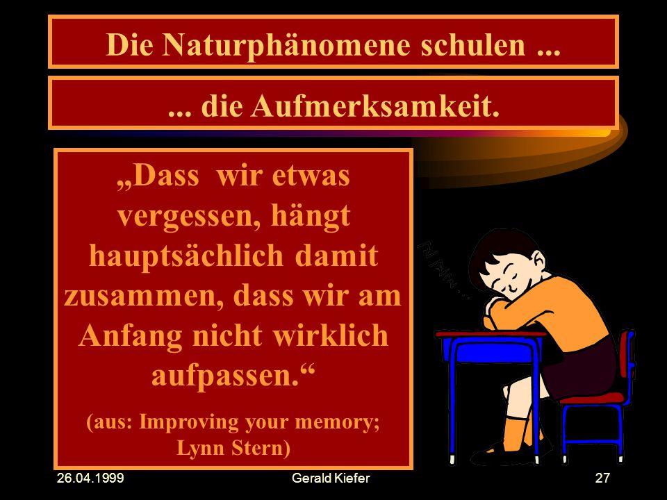 """26.04.1999Gerald Kiefer27 Die Naturphänomene schulen...... die Aufmerksamkeit. """"Dass wir etwas vergessen, hängt hauptsächlich damit zusammen, dass wir"""