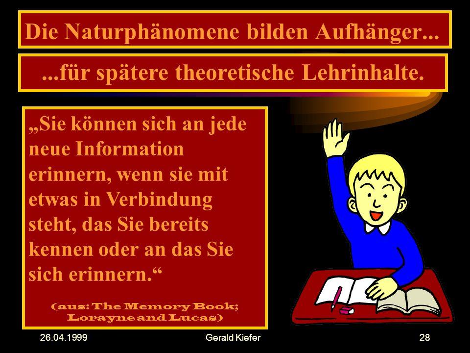 26.04.1999Gerald Kiefer28 Die Naturphänomene bilden Aufhänger......für spätere theoretische Lehrinhalte.