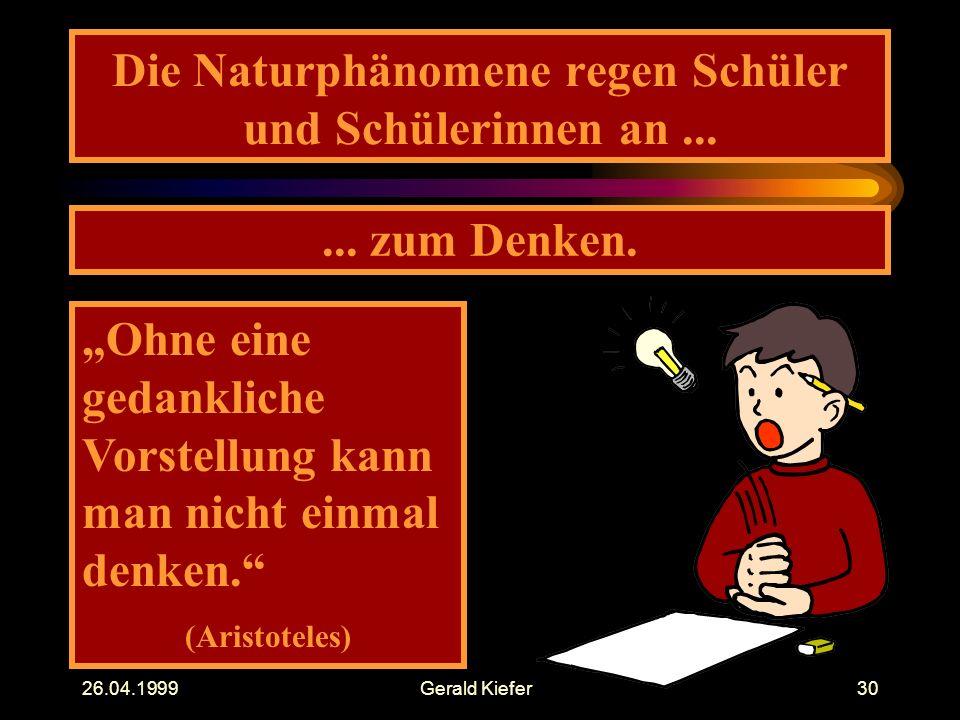 26.04.1999Gerald Kiefer30 Die Naturphänomene regen Schüler und Schülerinnen an......