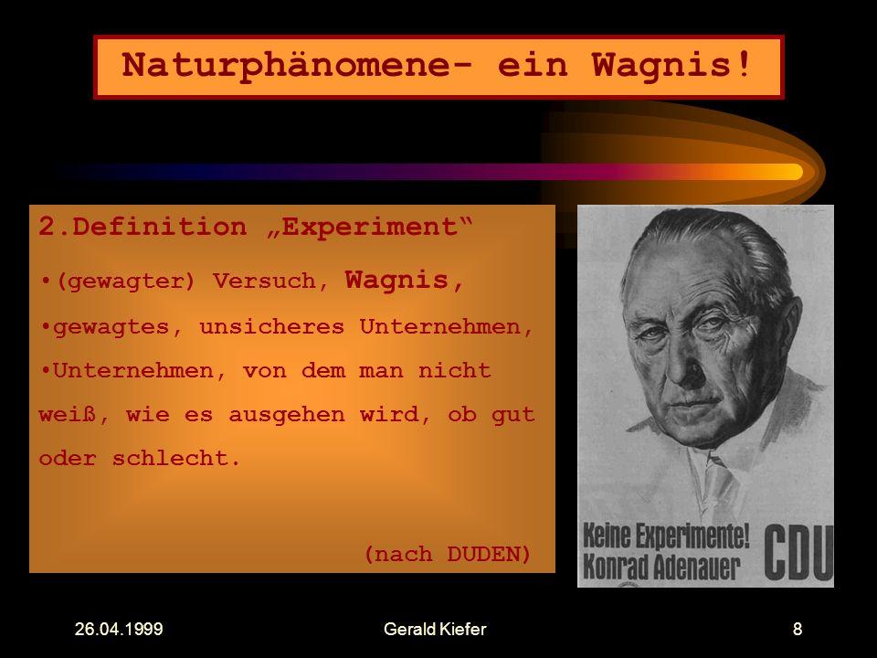 26.04.1999Gerald Kiefer8 Naturphänomene- ein Wagnis.