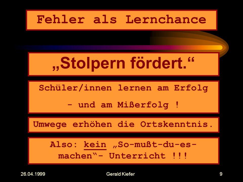 "26.04.1999Gerald Kiefer9 Fehler als Lernchance ""Stolpern fördert. Schüler/innen lernen am Erfolg - und am Mißerfolg ."