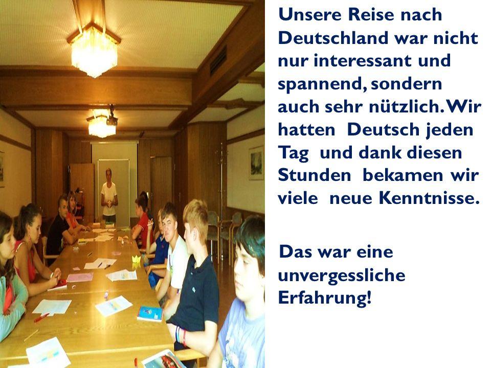 Unsere Reise nach Deutschland war nicht nur interessant und spannend, sondern auch sehr nützlich.