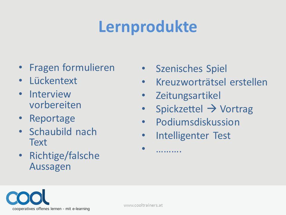 Lernprodukte Fragen formulieren Lückentext Interview vorbereiten Reportage Schaubild nach Text Richtige/falsche Aussagen www.cooltrainers.at Szenische