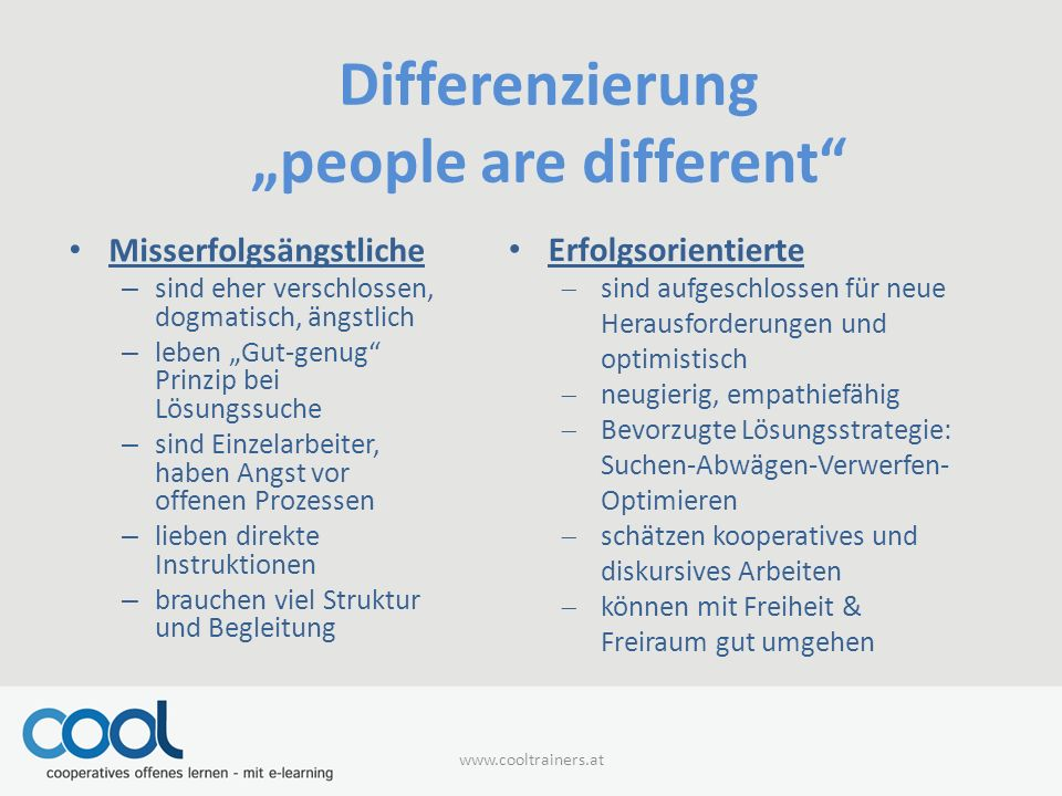 """Differenzierung """"people are different"""" Misserfolgsängstliche – sind eher verschlossen, dogmatisch, ängstlich – leben """"Gut-genug"""" Prinzip bei Lösungssu"""