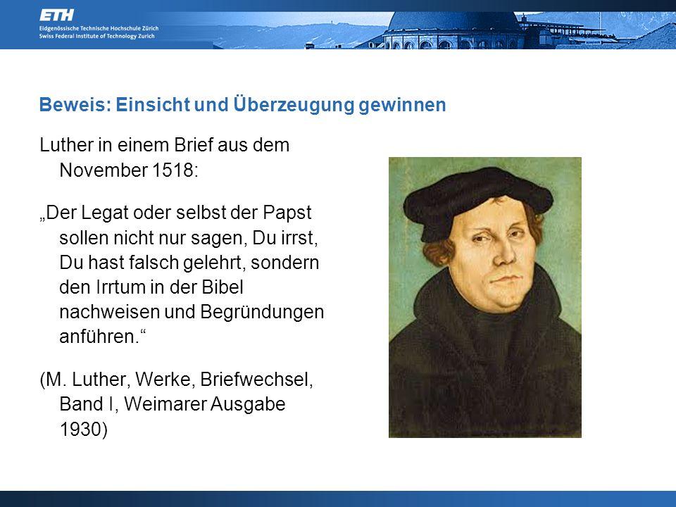 """Beweis: Einsicht und Überzeugung gewinnen Luther in einem Brief aus dem November 1518: """"Der Legat oder selbst der Papst sollen nicht nur sagen, Du irrst, Du hast falsch gelehrt, sondern den Irrtum in der Bibel nachweisen und Begründungen anführen. (M."""