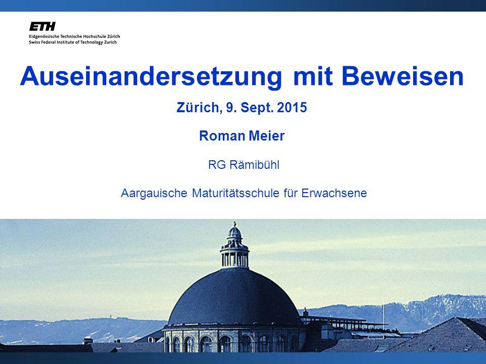 Auseinandersetzung mit Beweisen Zürich, 9. Sept. 2015 Roman Meier RG Rämibühl Aargauische Maturitätsschule für Erwachsene