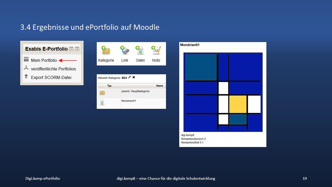 Digi.komp ePortfoliodigi.komp8 – eine Chance für die digitale Schulentwicklung19 3.4 Ergebnisse und ePortfolio auf Moodle