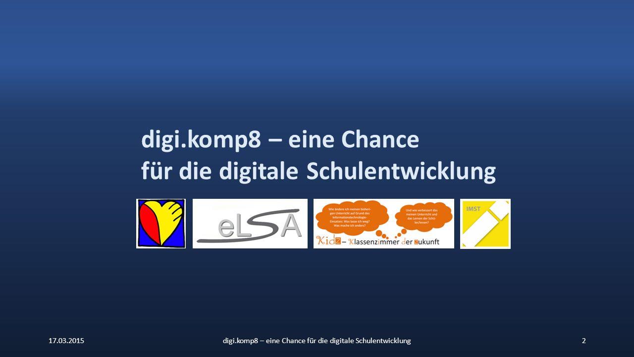 17.03.2015digi.komp8 – eine Chance für die digitale Schulentwicklung2 digi.komp8 – eine Chance für die digitale Schulentwicklung