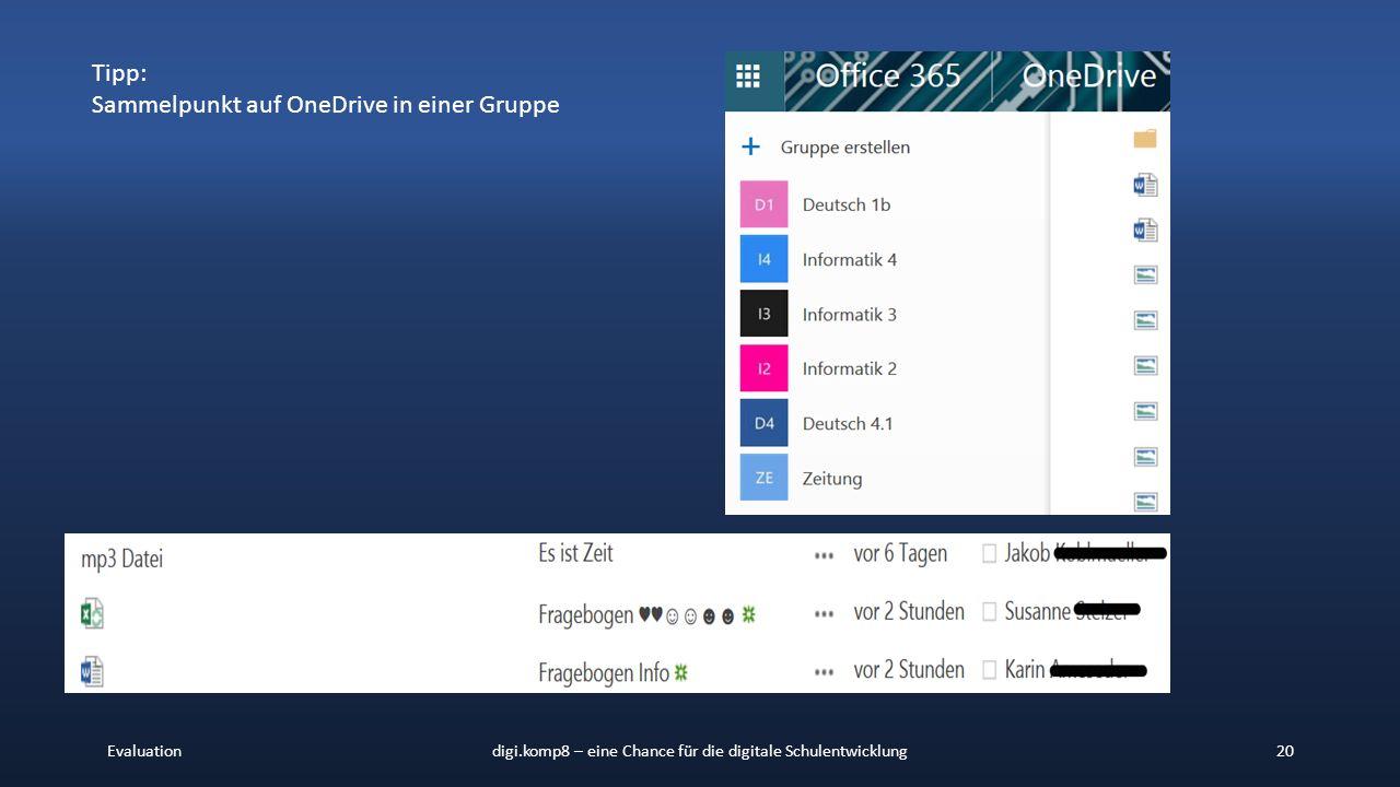 Evaluationdigi.komp8 – eine Chance für die digitale Schulentwicklung20 Tipp: Sammelpunkt auf OneDrive in einer Gruppe