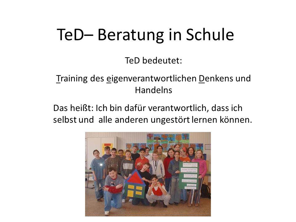 TeD– Beratung in Schule TeD bedeutet: Training des eigenverantwortlichen Denkens und Handelns Das heißt: Ich bin dafür verantwortlich, dass ich selbst