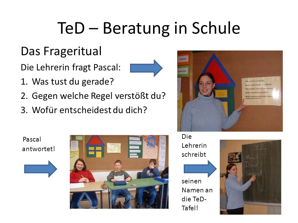 TeD – Beratung in Schule Das Frageritual Die Lehrerin fragt Pascal: 1.Was tust du gerade.