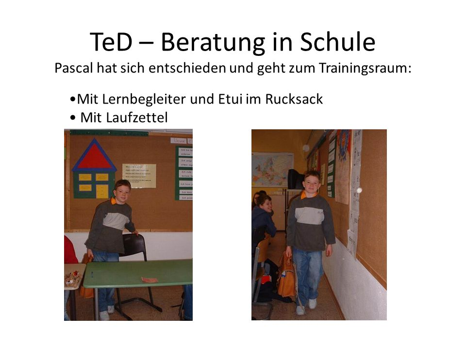 TeD – Beratung in Schule Pascal hat sich entschieden und geht zum Trainingsraum: Mit Lernbegleiter und Etui im Rucksack Mit Laufzettel