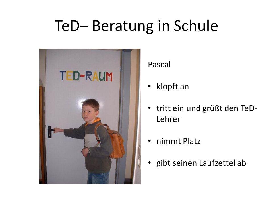 TeD – Beratung in Schule Der TeD-Lehrer spricht mit Pascal : Was ist passiert.