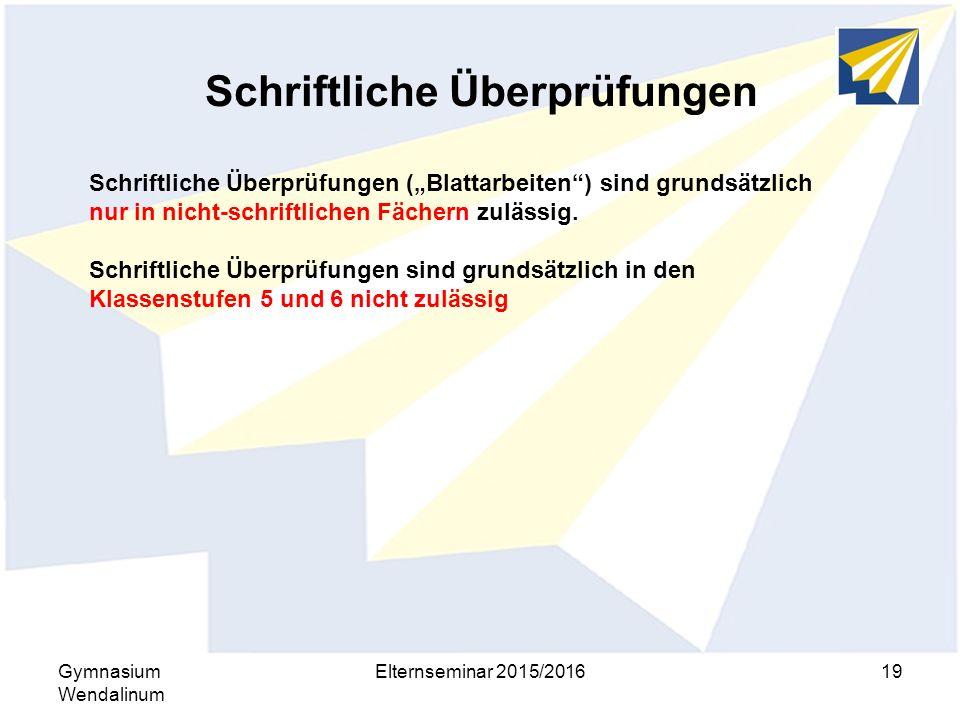 """Schriftliche Überprüfungen Gymnasium Wendalinum Elternseminar 2015/201619 Schriftliche Überprüfungen (""""Blattarbeiten"""") sind grundsätzlich nur in nicht"""