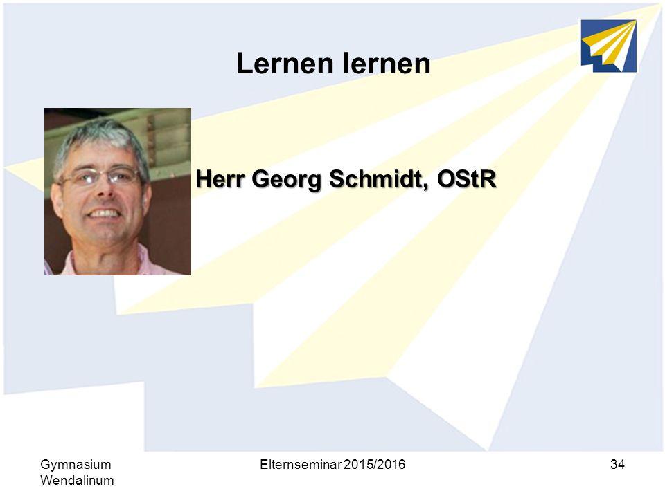 Lernen lernen Gymnasium Wendalinum Elternseminar 2015/201634 Herr Georg Schmidt, OStR