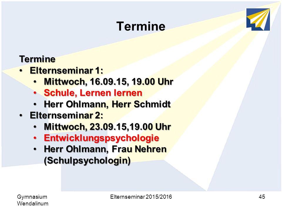 Termine Gymnasium Wendalinum Elternseminar 2015/201645 Termine Elternseminar 1:Elternseminar 1: Mittwoch, 16.09.15, 19.00 UhrMittwoch, 16.09.15, 19.00