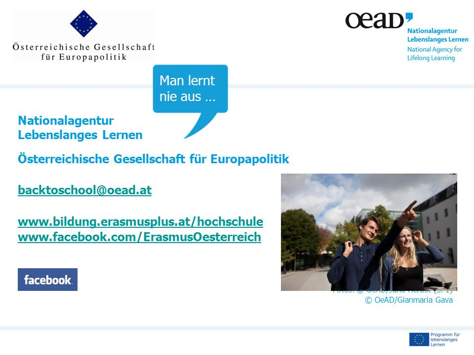 Nationalagentur Lebenslanges Lernen Österreichische Gesellschaft für Europapolitik backtoschool@oead.at www.bildung.erasmusplus.at/hochschule www.face