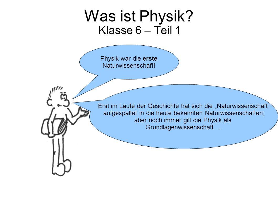 """Was ist Physik? Klasse 6 – Teil 1 Erst im Laufe der Geschichte hat sich die """"Naturwissenschaft"""" aufgespaltet in die heute bekannten Naturwissenschafte"""