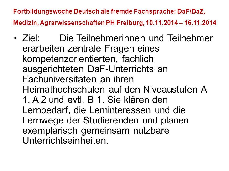 Fortbildungswoche Deutsch als fremde Fachsprache: DaF\DaZ, Medizin, Agrarwissenschaften PH Freiburg, 10.11.2014 – 16.11.2014 Ziel:Die Teilnehmerinnen