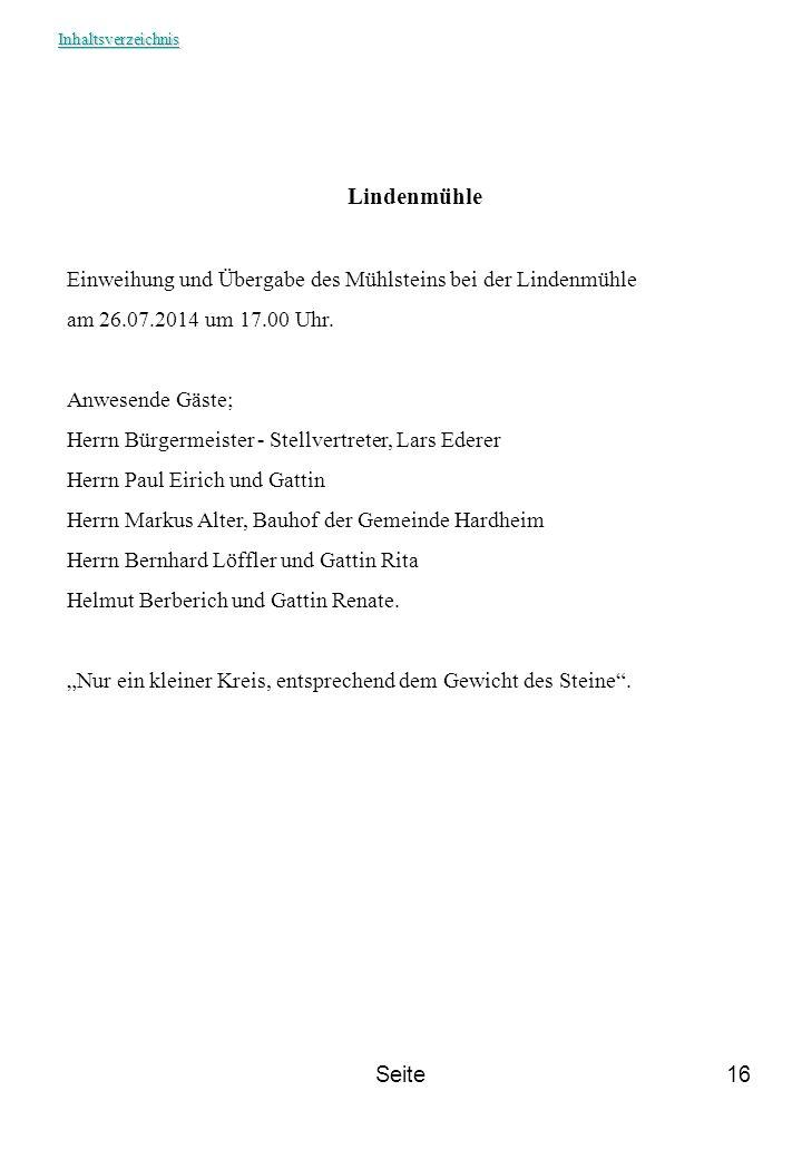 Seite16 Lindenmühle Einweihung und Übergabe des Mühlsteins bei der Lindenmühle am 26.07.2014 um 17.00 Uhr. Anwesende Gäste; Herrn Bürgermeister - Stel