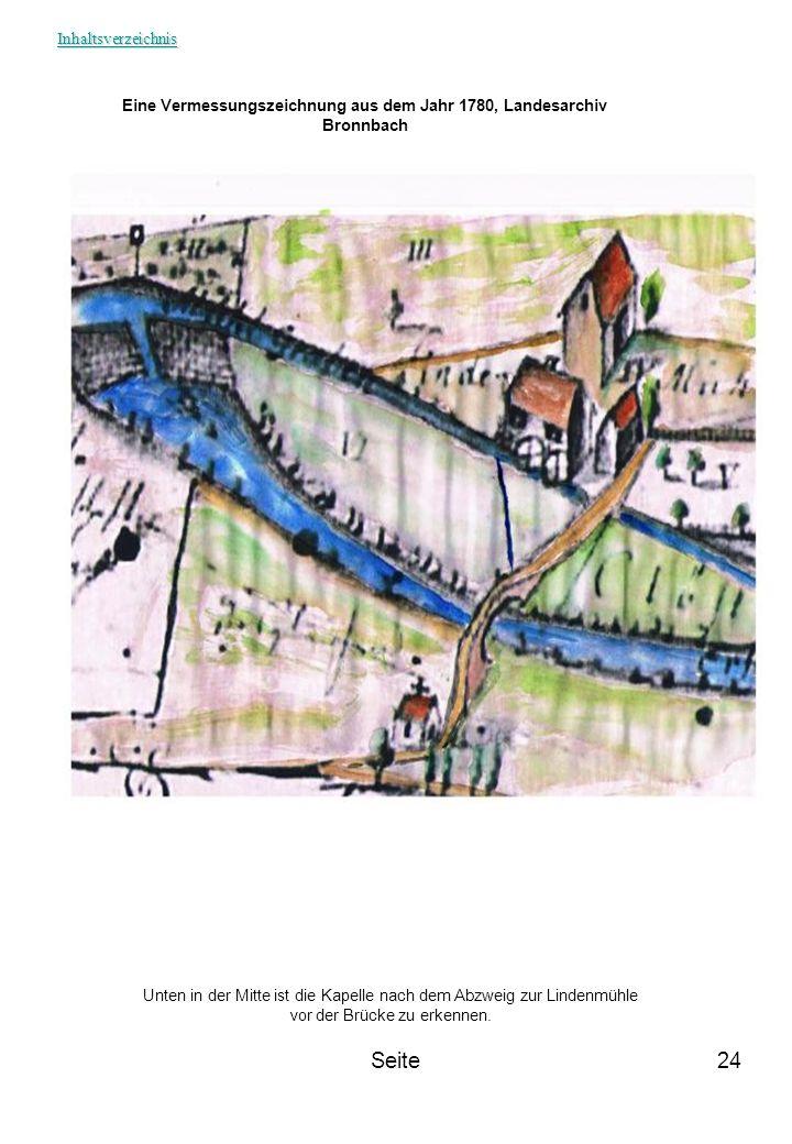 Seite24 Eine Vermessungszeichnung aus dem Jahr 1780, Landesarchiv Bronnbach Unten in der Mitte ist die Kapelle nach dem Abzweig zur Lindenmühle vor de