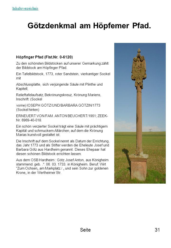 Seite31 Götzdenkmal am Höpfemer Pfad. Höpfinger Pfad (Flst.Nr. 0-6120) Zu den schönsten Bildstöcken auf unserer Gemarkung zählt der Bildstock am Höpfi
