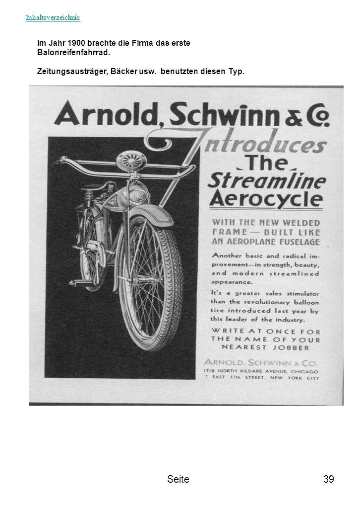 Seite39 Im Jahr 1900 brachte die Firma das erste Balonreifenfahrrad. Zeitungsausträger, Bäcker usw. benutzten diesen Typ. Inhaltsverzeichnis