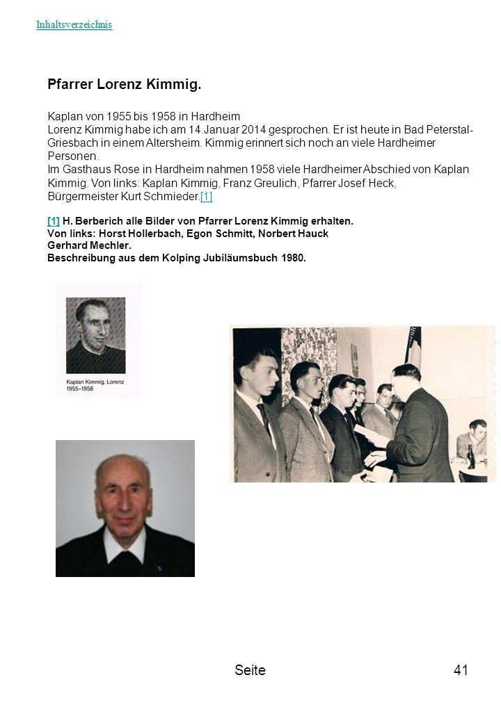 Seite41 Pfarrer Lorenz Kimmig. Kaplan von 1955 bis 1958 in Hardheim Lorenz Kimmig habe ich am 14.Januar 2014 gesprochen. Er ist heute in Bad Peterstal