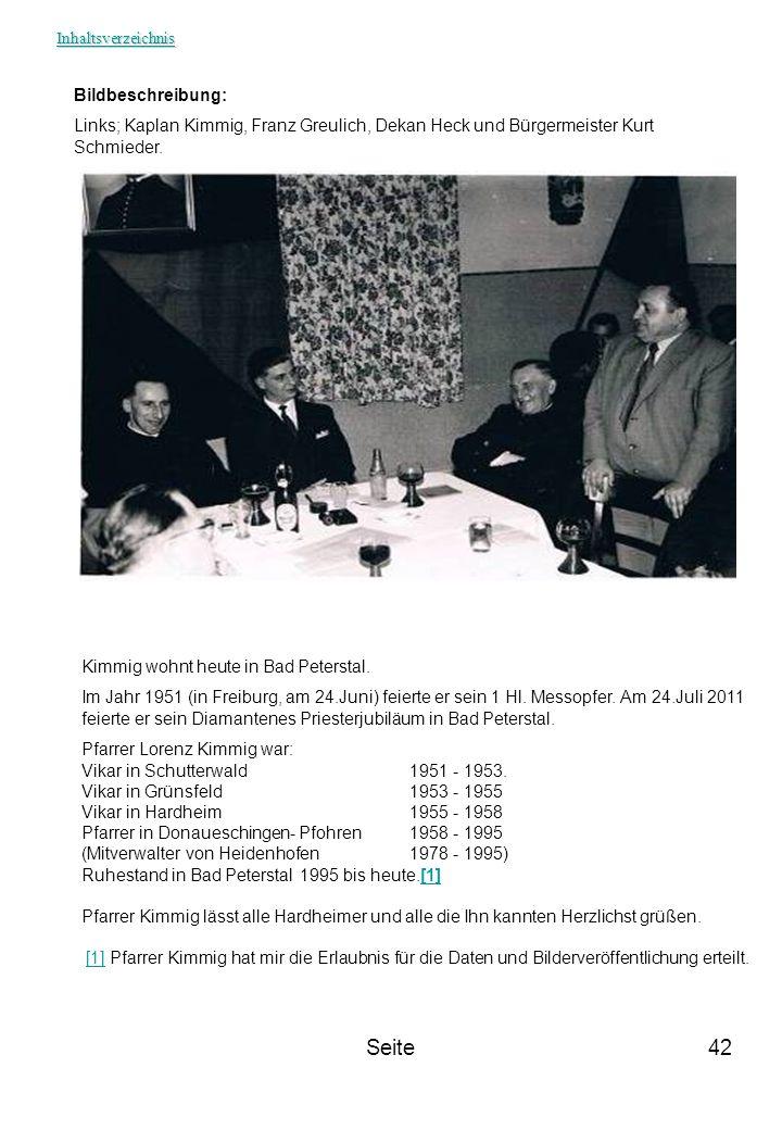 Seite42 Kimmig wohnt heute in Bad Peterstal. Im Jahr 1951 (in Freiburg, am 24.Juni) feierte er sein 1 Hl. Messopfer. Am 24.Juli 2011 feierte er sein D