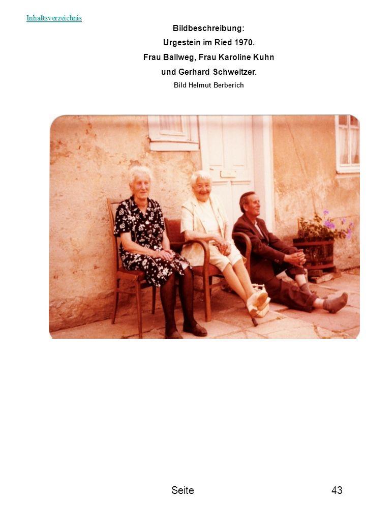 Seite43 Bildbeschreibung: Urgestein im Ried 1970. Frau Ballweg, Frau Karoline Kuhn und Gerhard Schweitzer. Bild Helmut Berberich Inhaltsverzeichnis