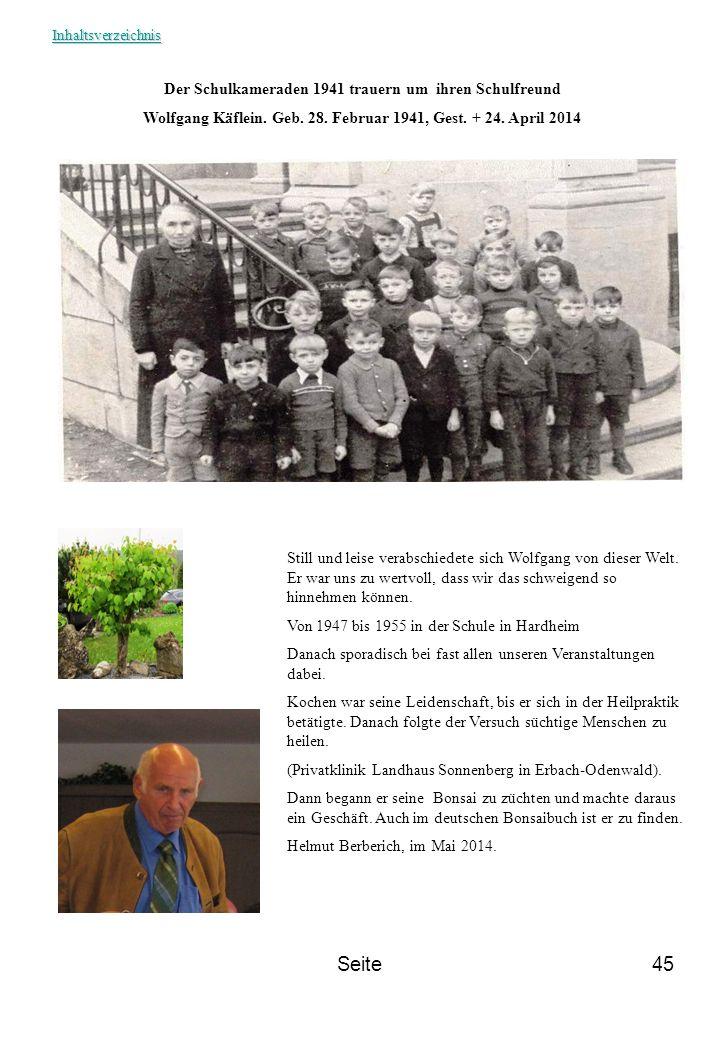 Seite45 Der Schulkameraden 1941 trauern um ihren Schulfreund Wolfgang Käflein. Geb. 28. Februar 1941, Gest. + 24. April 2014 Still und leise verabschi