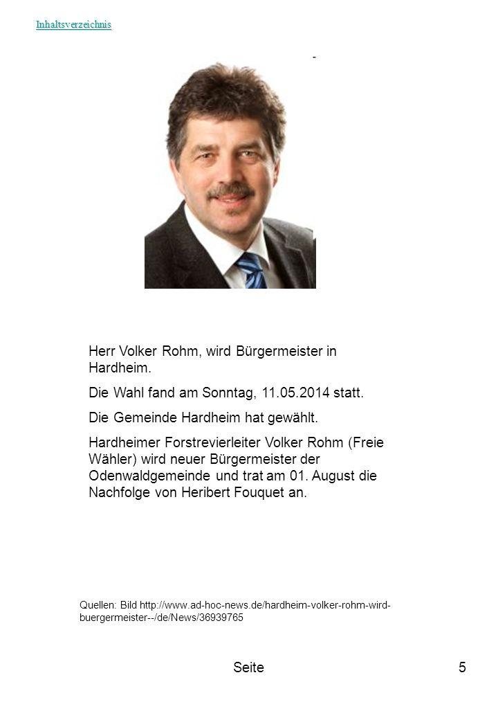 Seite5 Quellen: Bild http://www.ad-hoc-news.de/hardheim-volker-rohm-wird- buergermeister--/de/News/36939765 Herr Volker Rohm, wird Bürgermeister in Ha