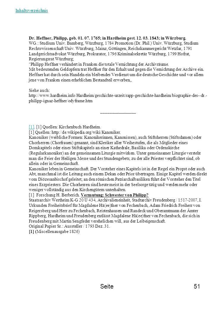 Seite51 Dr. Heffner, Philipp, geb. 01. 07. 1765; in Hardheim gest. 12. 03. 1843; in Würzburg. WG.: Studium Univ. Bamberg, Würzburg, 1784 Promotion (Dr