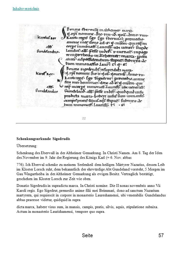 Seite57 Schenkungsurkunde Sigedrudis Übersetzung: Schenkung des Eberwall in der Altheimer Gemarkung. In Christi Namen. Am 8. Tag der Iden des November