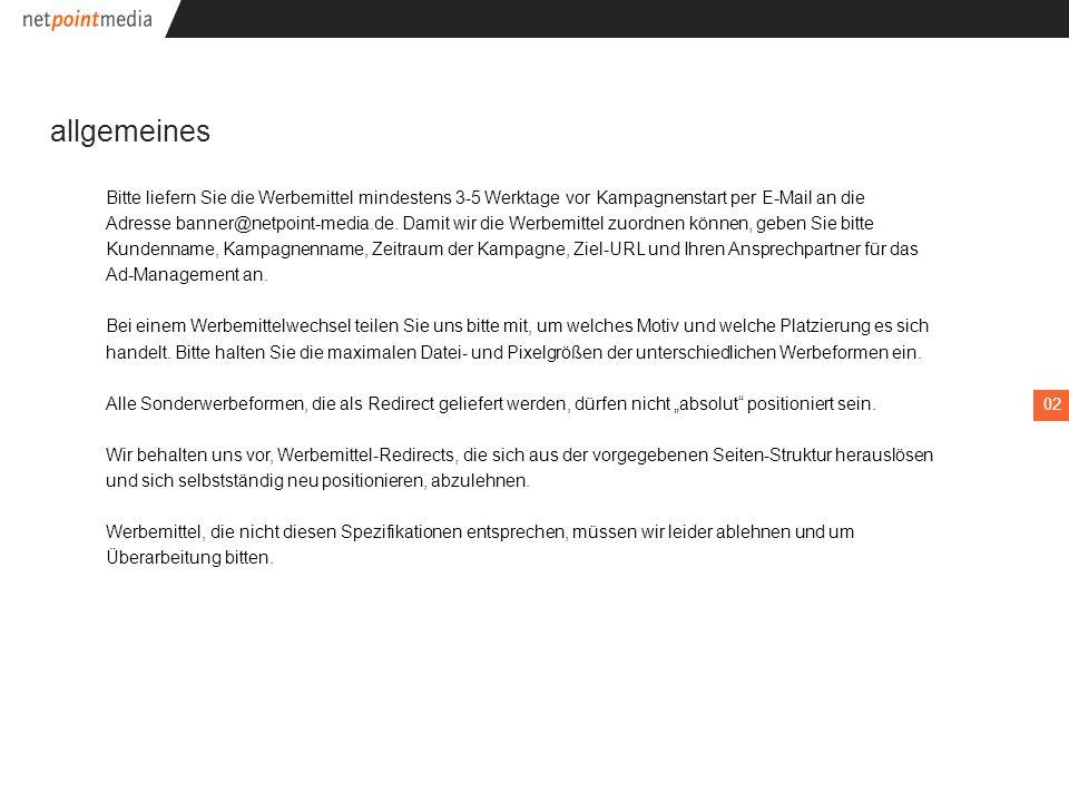 Bitte liefern Sie die Werbemittel mindestens 3-5 Werktage vor Kampagnenstart per E-Mail an die Adresse banner@netpoint-media.de.