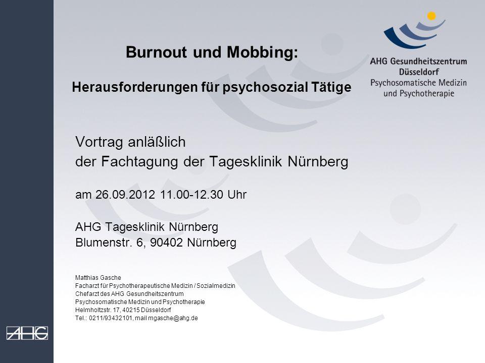 Burnout und Mobbing: Herausforderungen für psychosozial Tätige Vortrag anläßlich der Fachtagung der Tagesklinik Nürnberg am 26.09.2012 11.00-12.30 Uhr