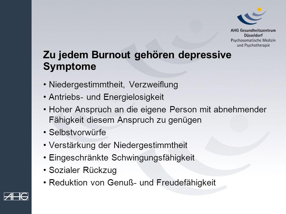 Zu jedem Burnout gehören depressive Symptome Niedergestimmtheit, Verzweiflung Antriebs- und Energielosigkeit Hoher Anspruch an die eigene Person mit a