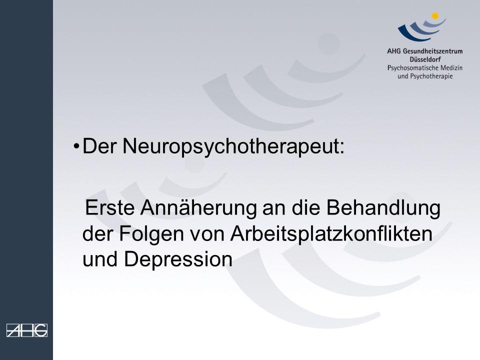 Der Neuropsychotherapeut: Erste Annäherung an die Behandlung der Folgen von Arbeitsplatzkonflikten und Depression