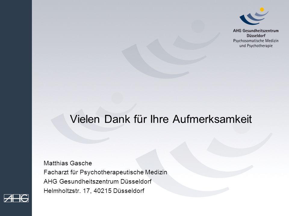 Vielen Dank für Ihre Aufmerksamkeit Matthias Gasche Facharzt für Psychotherapeutische Medizin AHG Gesundheitszentrum Düsseldorf Helmholtzstr. 17, 4021