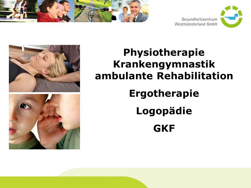 Physiotherapie Krankengymnastik ambulante Rehabilitation Ergotherapie Logopädie GKF