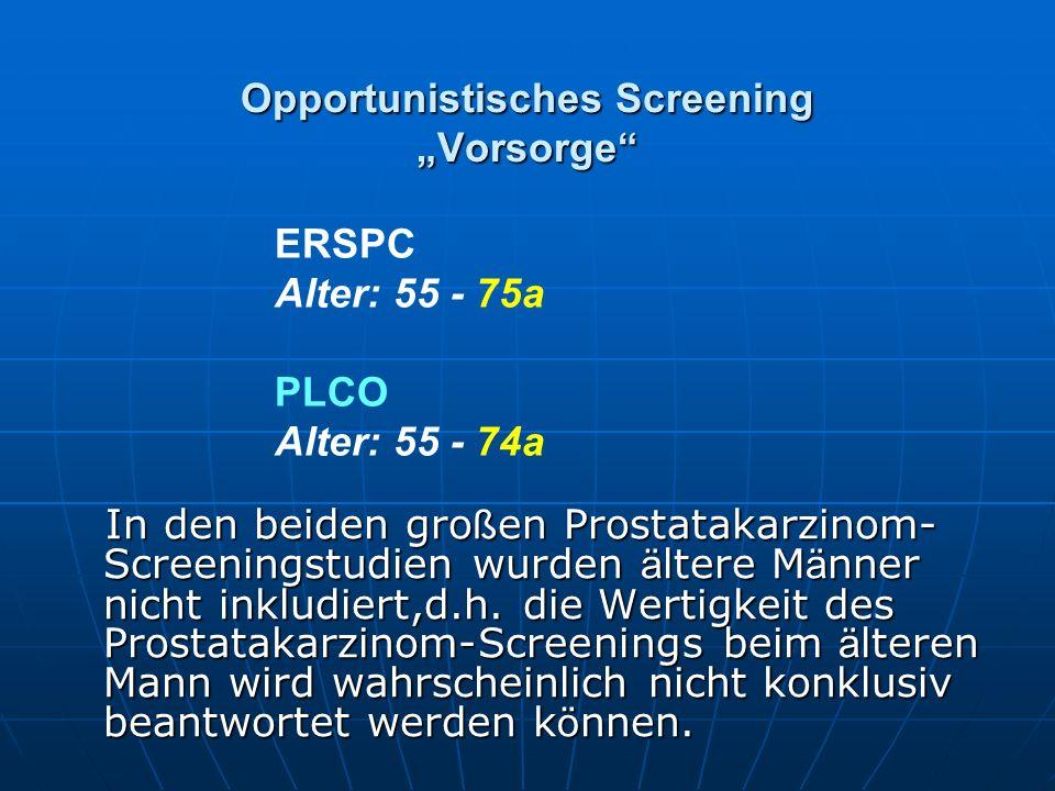 """Opportunistisches Screening """"Vorsorge"""" In den beiden gro ß en Prostatakarzinom- Screeningstudien wurden ä ltere M ä nner nicht inkludiert,d.h. die Wer"""