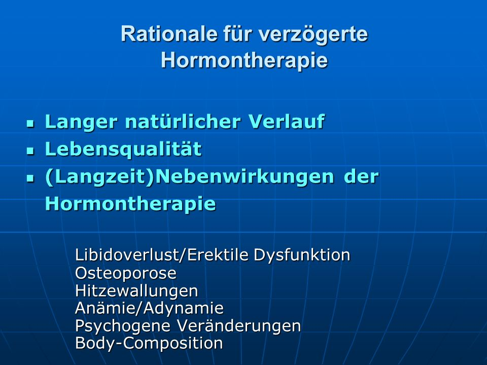 Rationale für verzögerte Hormontherapie Langer natürlicher Verlauf Langer natürlicher Verlauf Lebensqualität Lebensqualität (Langzeit)Nebenwirkungen d