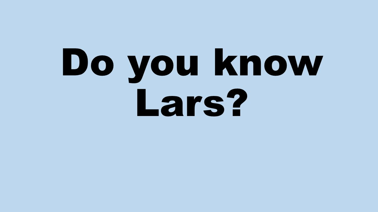 Do you know Lars?