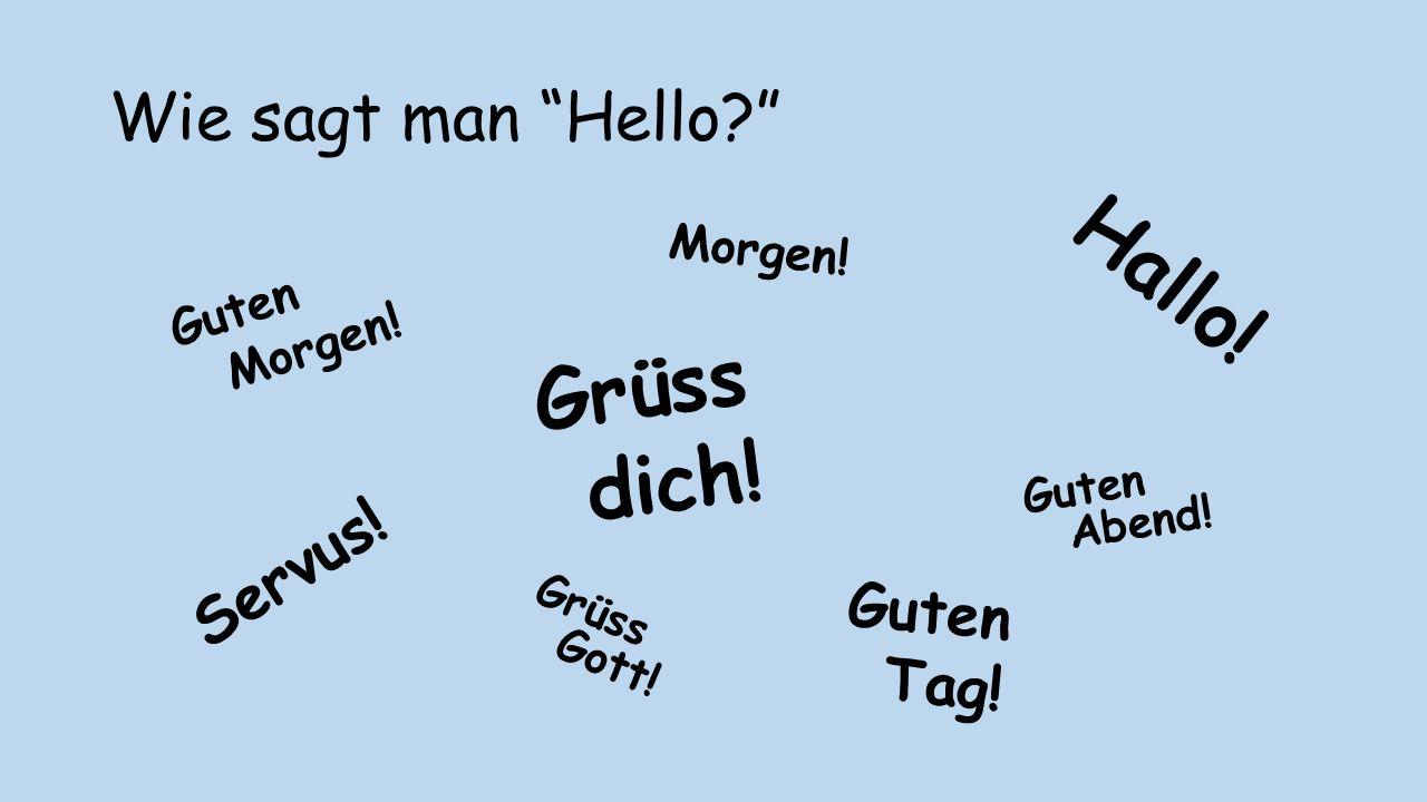 """Wie sagt man """"Hello?"""" Hallo! Grüss dich! Guten Tag! Guten Morgen! Servus! Morgen! Guten Abend! Grüss Gott!"""