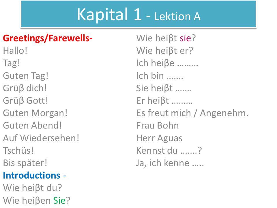 Kapital 1 - Lektion A Greetings/Farewells- Hallo! Tag! Guten Tag! Grüβ dich! Grüβ Gott! Guten Morgan! Guten Abend! Auf Wiedersehen! Tschüs! Bis später