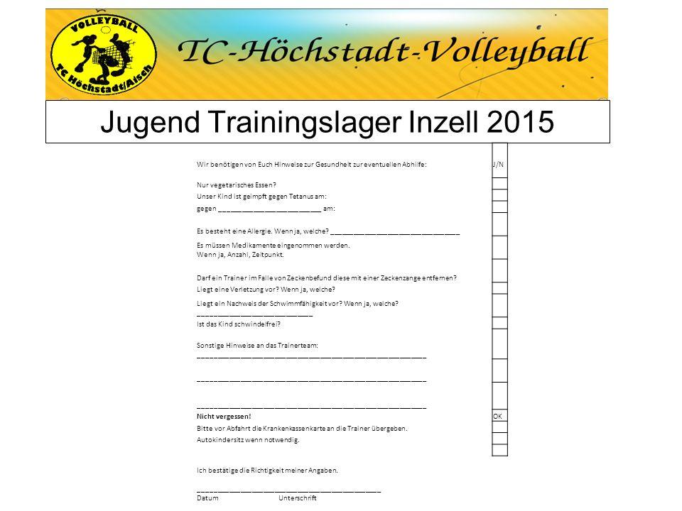 Jugend Trainingslager Inzell 2015 Wir benötigen von Euch Hinweise zur Gesundheit zur eventuellen Abhilfe:J/N Nur vegetarisches Essen? Unser Kind ist g