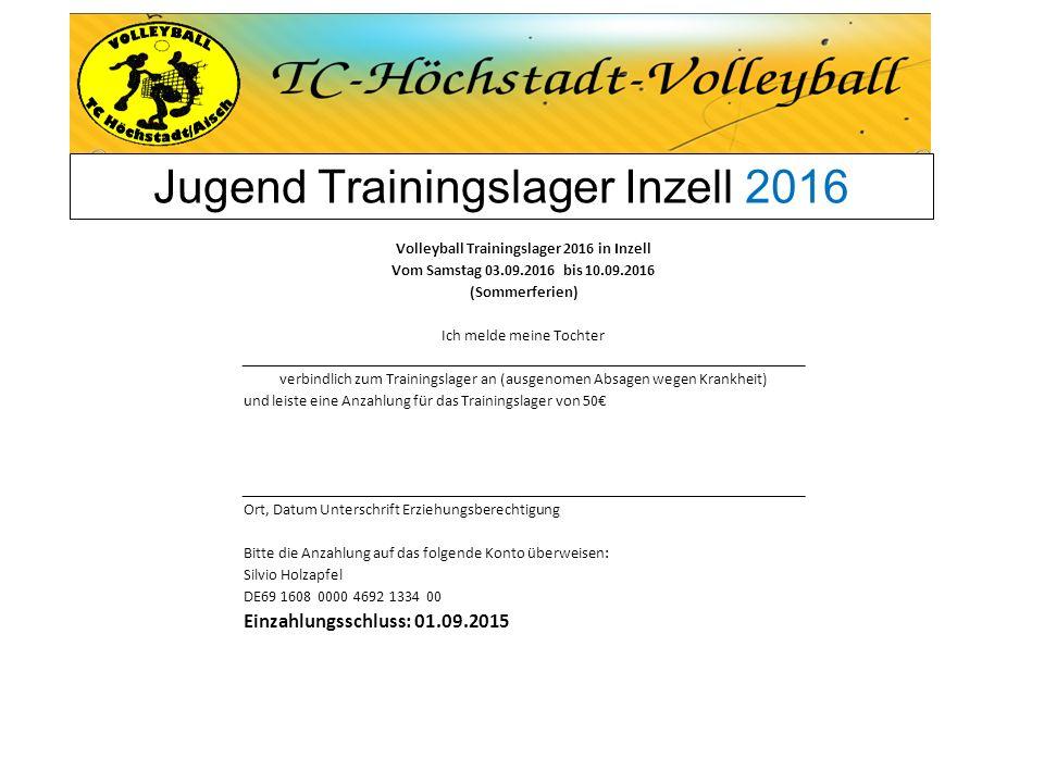 Jugend Trainingslager Inzell 2016 Volleyball Trainingslager 2016 in Inzell Vom Samstag 03.09.2016 bis 10.09.2016 (Sommerferien) Ich melde meine Tochte