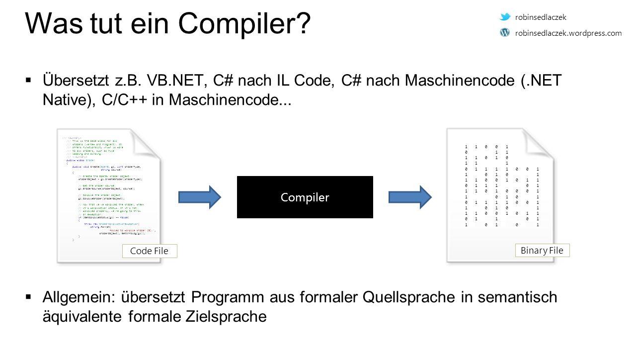 Was tut ein Compiler?  Übersetzt z.B. VB.NET, C# nach IL Code, C# nach Maschinencode (.NET Native), C/C++ in Maschinencode... Compiler /// /// This i