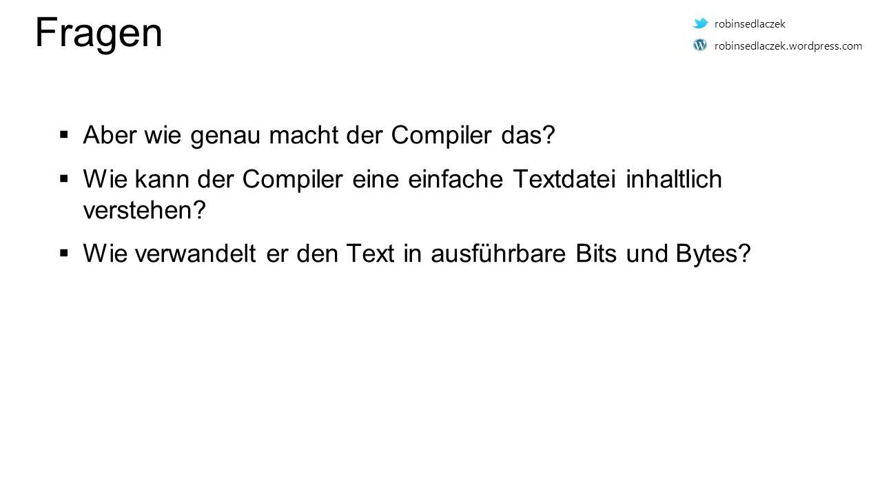Fragen  Aber wie genau macht der Compiler das.