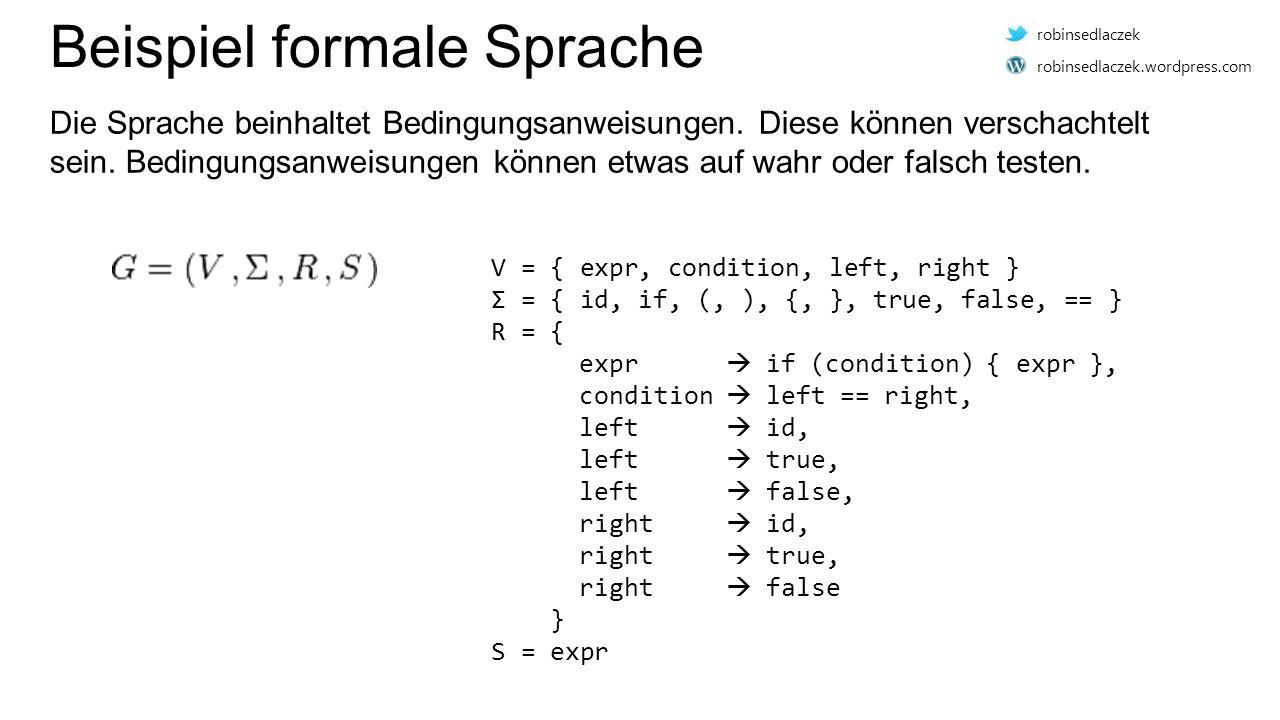 Beispiel formale Sprache Die Sprache beinhaltet Bedingungsanweisungen. Diese können verschachtelt sein. Bedingungsanweisungen können etwas auf wahr od